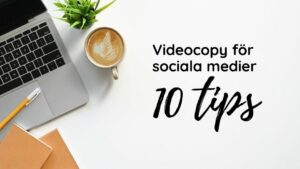Videocopy för sociala medier – 10 tips
